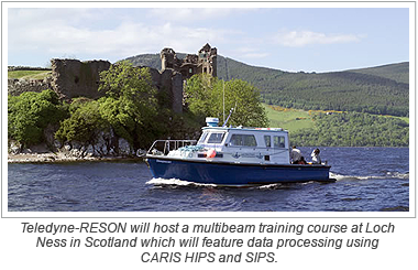 Teledyne-RESON will host a multibeam training course at Loch Ness in Scotland which will feature data processing using CARIS HIPS and SIPS.
